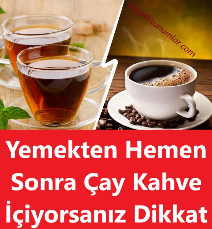 Yemekten Hemen Sonra Çay Kahve İçiyorsanız Dikkat
